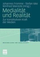 Medialität Und Realität: Zur Konstitutiven Kraft Der Medien