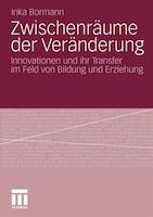 Zwischenräume Der Veränderung: Innovationen Und Ihr Transfer Im Feld Von Bildung Und Erziehung