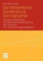 Die Rentenkrise: Sündenbock Demographie: Kompromissbildung Und Wachstumsabkopplung Als Ursachen Von Finanzierungsengpässen