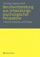 Berufsvorbereitung aus entwicklungspsychologischer Perspektive: Theorie, Empirie und Praxis