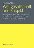 Weltgesellschaft Und Subjekt: Bilingualer Sachfachunterricht An Real- Und Gesamtschulen: Praxis Und Perspektiven