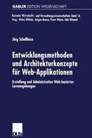 Entwicklungsmethoden und Architekturkonzepte für Web-Applikationen: Erstellung und Administration Web-basierter Lernumgebungen
