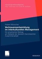 Vertrauensentwicklung im interkulturellen Management: Ein empirischer Beitrag am Beispiel der deutsch-französischen Zusammenarbeit