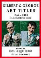 Gilbert & George: Art Titles: 1967-2010 in Alphabetical Order, Catalogue Raisonné