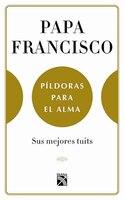Papa Francisco. Píldoras Para El Alma