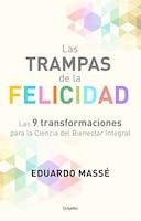 Las Trampas De La Felicidad / Happiness Traps: Las 9 Transformaciones Para La Ciencia Del Bienestar Integral