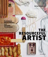 The Resourceful Artist: Exploring Mixed Media And Collage Techniques