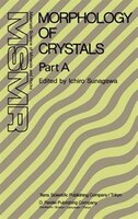 Morphology of Crystals: Part A: Fundamentals Part B: Fine Particles, Minerals and Snow Part C: The Geometry of Crystal Grow