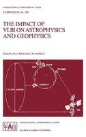The Impact Of Vlbi On Astrophysics And Geophysics: Proceedings of the 129th Symposium of the International Astronomical Union Held