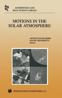Motions in the Solar Atmosphere: Proceedings Of The Summerschool And Workshop Held At The Solar Observatory Kanzelhohe Karnten, Au
