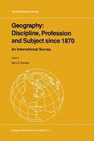 Geography: Discipline, Profession And Subject Since 1870: An International Survey