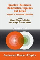 Quantum Mechanics, Mathematics, Cognition and Action: Proposals for a Formalized Epistemology