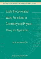 Explicitly Correlated Wave Functions in Chemistry and Physics: Theory and Applications