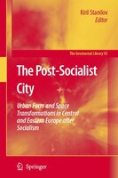 The Post-Socialist City: Urban Form and Space Transformations in Central and Eastern Europe after Socialism