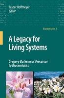 A Legacy for Living Systems: Gregory Bateson as Precursor to Biosemiotics