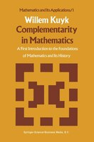 Complementarity in Mathematics: A First Introduction to the Foundations of Mathematics and Its History