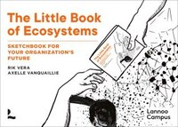The Little Book Of Ecosystems: Sketchbook For Your Organization's Future