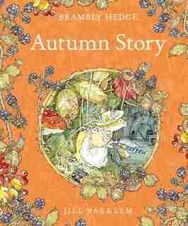 Autumn Story (brambly Hedge): Autumn Story by Jill Barklem