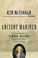Book Ancient Mariner: The Amazing Adventures of Samuel Hearne, the Sailor Who Walked to the Artic Ocean by Ken McGoogan