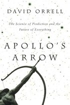Apollo's Arrow: The Science of Prediction and the Future of Everything