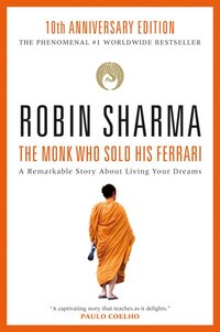 The Monk Who Sold His Ferrari: A Remarkable Story About Living Your Dreams