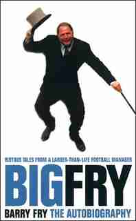 Big Fry: Barry Fry: The Autobiography by Barry Fry