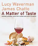 A Matter of Taste: Inspired Seasonal Menus with Wines and Spirits to Match