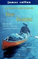 Book Fire In The Bones Reissue: Bill Mason and the Canadian Canoeing Tradition by James Raffan