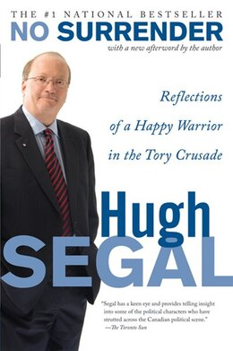 Book No Surrender: Reflections of a Happy Warrior in the Tory Crusade by Hugh Segal