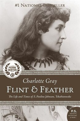 Book Flint And Feather: The Life and Times of Pauline Johnson, Tekahionwake by Charlotte Gray
