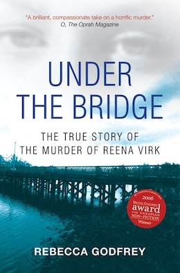 Book Under the Bridge: The True Story of the Murder of Reena Virk by Rebecca Godfrey