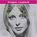 Polaroids From The Dead Perennial Reissue by Douglas Coupland