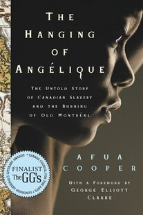Hanging of Angelique: The Untold Story of Canadian Slavery and the Burning of Old Montreal