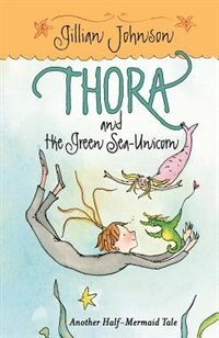 Book Thora and the Green Sea Unicorn: Another Half-Mermaid Tale by Gillian Johnson