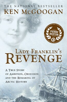 Book Lady Franklin's Revenge: A True Story of Ambition, Obsession, and the Remaking of Arctic History by Ken McGoogan