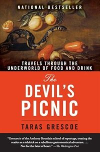 Book The Devil's Picnic: Travels Through the Underworld of Food and Drink by Taras Grescoe