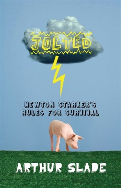 Jolted: Newton Starker's Rules For Survival by Arthur Slade
