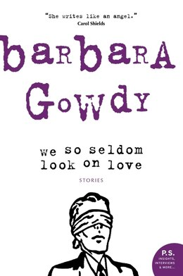 Book We So Seldom Look on Love by Barbara Gowdy