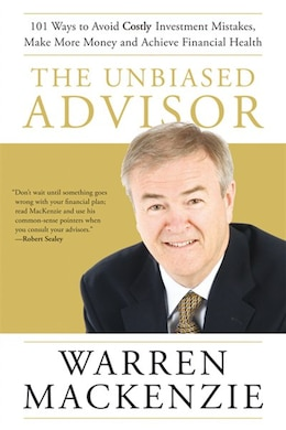 Book The Unbiased Advisor: 101 Ways to Avoid Costly Investment Mistakes, Make More Money and Achieve… by Warren Mackenzie