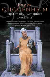 Peggy Guggenheim: The Life of an Art Addict by Anton Gill