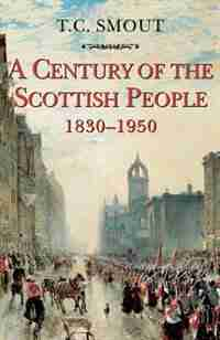 Century of the Scottish People: 1830-1950 by T. C. Smout