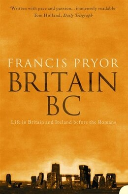 Book Britain BC: Life in Britain and Ireland Before the Romans: Life In Britain and Ireland Before The… by Francis Pryor