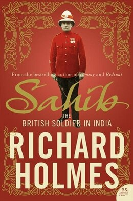 Book Sahib: The British Soldier in India 1750-1914: The British Soldier in India 1750-1914 by Richard Holmes