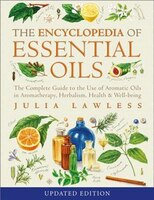 Encyclopedia of Essential Oils: The complete guide to the use of aromatic oils in aromatherapy…