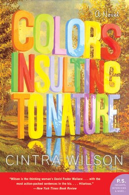 Book Colors Insulting To Nature: A Novel by Cintra Wilson