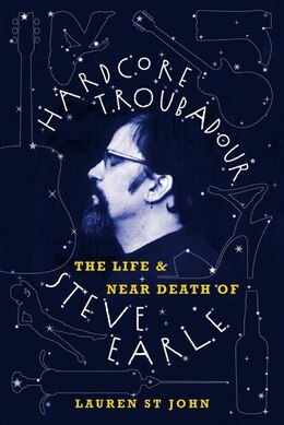 Book Hardcore Troubadour: The Life and Near Death of Steve Earle by Lauren St John