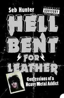 Hell Bent for Leather: Confessions of a Heavy Metal Addict by Seb Hunter