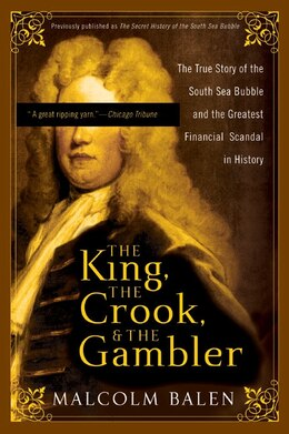 Book The King, The Crook, And The Gambler: The True Story of the South Sea Bubble and the Greatest… by Malcolm Balen