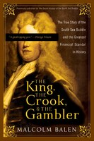 The King, The Crook, And The Gambler: The True Story of the South Sea Bubble and the Greatest…