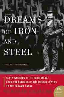Dreams of Iron and Steel: Seven Wonders of the Modern Age, from the Building of the London Sewers to the Panama Canal by Deborah Cadbury